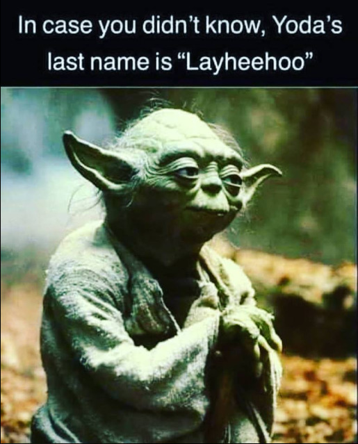 "In case you didn't know... - ...Yoda's last name is ""Layheehoo"""